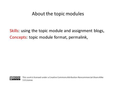 Skills: using the topic module and assignment blogs, Concepts: topic module format, permalink, This work is licensed under a Creative Commons Attribution-Noncommercial-Share.