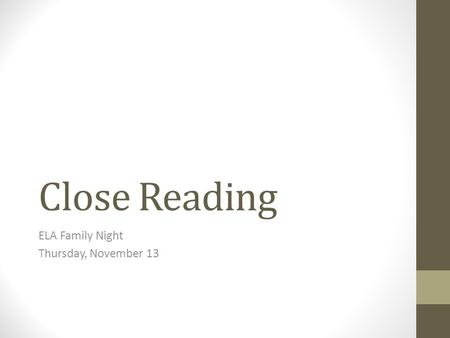 Close Reading ELA Family Night Thursday, November 13.