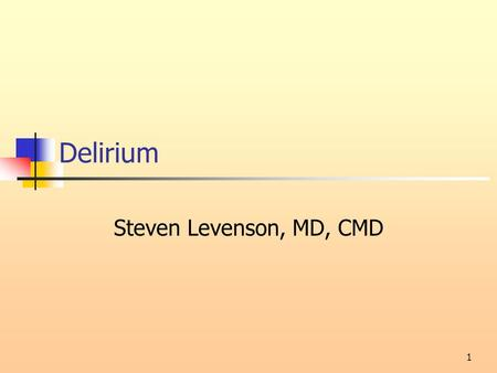 1 Delirium Steven Levenson, MD, CMD. Front Cover Stuff—Yet Again 2.
