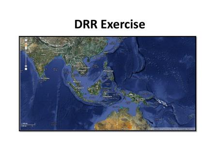 DRR Exercise. This Presentation Outline where the exercise will be based Provide background information on the country Explain the aims of the exercise.