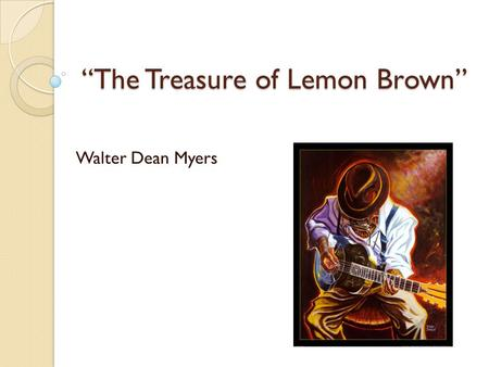 """The Treasure of Lemon Brown"" Walter Dean Myers. ""We need to teach family caretakers that language is a gift that they possess, and that it is their duty."