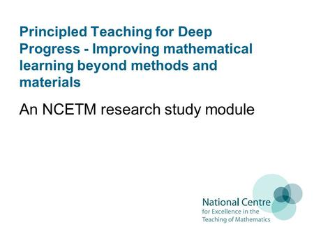 Principled Teaching for Deep Progress - Improving mathematical learning beyond methods and materials An NCETM research study module.