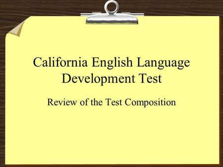 California English Language Development Test Review of the Test Composition.