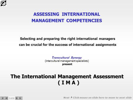 ASSESSING INTERNATIONAL MANAGEMENT COMPETENCIES The International Management Assessment ( I M A ) Selecting and preparing the right international managers.