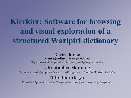 Kirrkirr: Software for browsing and visual exploration of a structured Warlpiri dictionary Kevin Jansz Department of Linguistics,