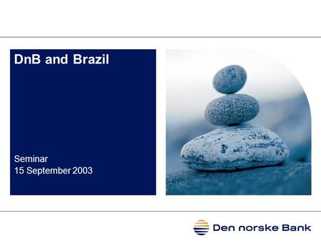 DnB and Brazil Seminar 15 September 2003. 2 Why Brazil Vast natural resources and familiar industries Oil and Gas Shipping and ship building Energy Pulp.