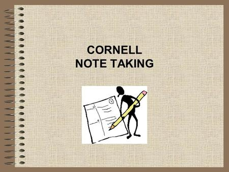 CORNELL NOTE TAKING. Cornell note Format Cornell notes use a certain format consisting of three parts. The main parts of a Cornell note page are the keywords,