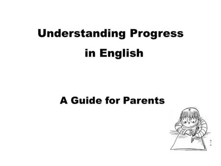 Understanding Progress in English A Guide for Parents.