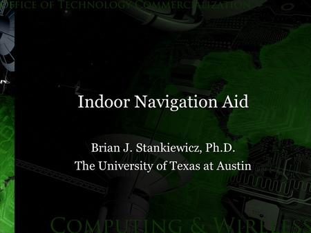 Indoor Navigation Aid Brian J. Stankiewicz, Ph.D. The University of Texas at Austin.