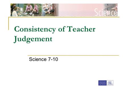 [Insert faculty Banner] Consistency of Teacher Judgement
