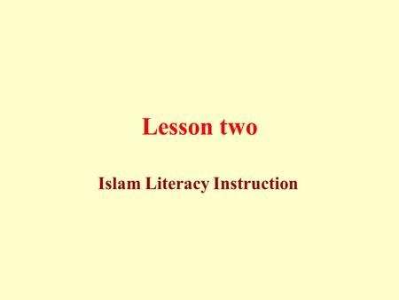 Lesson two Islam Literacy Instruction. The key to Muslin renaissance is to revive each Muslim's intellect and awareness of the value of the message Allah.