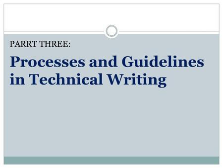 PARRT THREE: Processes and Guidelines in Technical Writing.