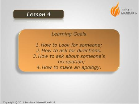 Copyright © 2011 Lumivox International Ltd. Learning Goals 1.How to Look for someone; 2.How to ask for directions. 3.How to ask about someone's occupation;