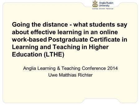 Going the distance - what students say about effective learning in an online work-based Postgraduate Certificate in Learning and Teaching in Higher Education.