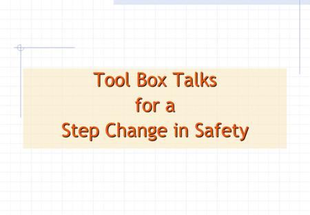Tool Box Talks for a Step Change in Safety. A Tool Box Talk is a meeting to identify potential hazards associated with a Job. The meeting is to consider.