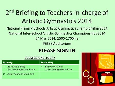 2 nd Briefing to Teachers-in-charge of Artistic Gymnastics 2014 National Primary Schools Artistic Gymnastics Championship 2014 National Inter-School Artistic.