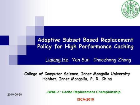 Adaptive Subset Based Replacement Policy for High Performance Caching Liqiang He Yan Sun Chaozhong Zhang College of Computer Science, Inner Mongolia University.