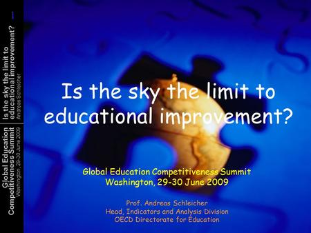 Global Education Competitiveness Summit Washington, 29-30 June 2009 Is the sky the limit to educational improvement? Andreas Schleicher Is the sky the.