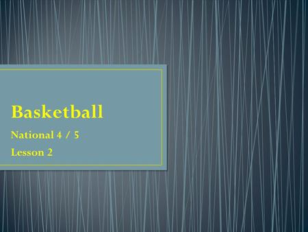 National 4 / 5 Lesson 2. Know about basketball Want to know about basketball Learned about basketball Starter Task 1 Working individually continue filling.