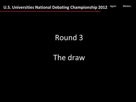 U.S. Universities National Debating Championship 2012 AgainMotion Round 3 The draw.