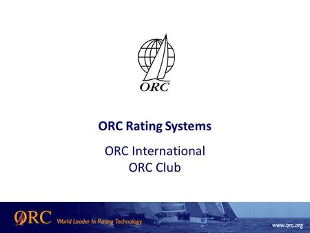 ORC Rating Systems ORC International ORC Club. Why do we need rating system? To allow boats of different sizes and characteristics to race each other.