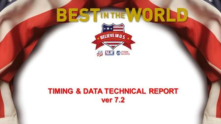 TIMING & DATA TECHNICAL REPORT ver 7.2 1. Timing & Data Technical Report is required for all scored events – USSA & FIS. It is also required for USSA.