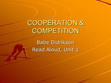 COOPERATION & COMPETITION Babe Didrikson Read Aloud, Unit 1.