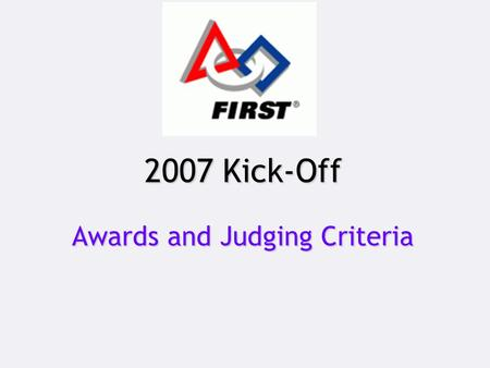 "2007 Kick-Off Awards and Judging Criteria. ""To create a world where science and technology are celebrated...where young people dream of becoming science."