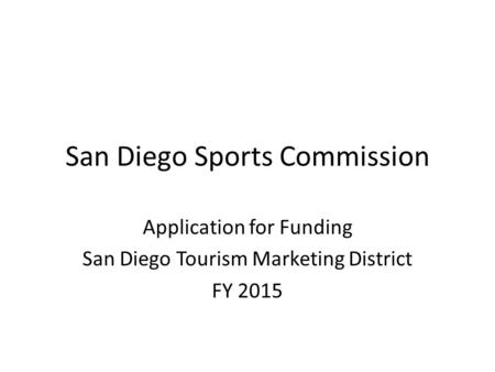 San Diego Sports Commission Application for Funding San Diego Tourism Marketing District FY 2015.