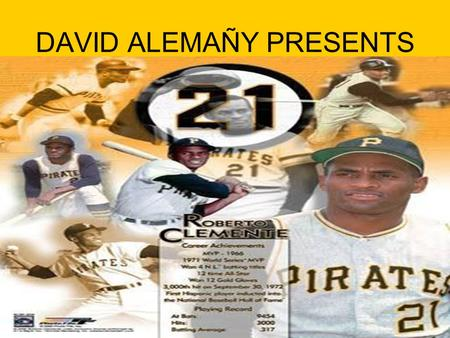 DAVID ALEMAÑY PRESENTS. Roberto Clemente Walker The Greatest 21.
