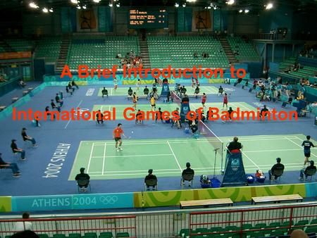 A Brief Introduction to International Games of Badminton.