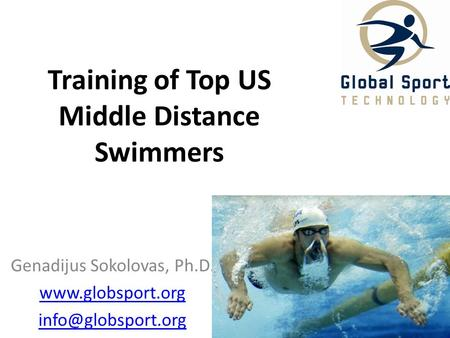 Training of Top US Middle Distance Swimmers Genadijus Sokolovas, Ph.D.