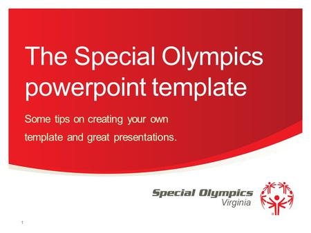 Virginia The Special Olympics powerpoint template Some tips on creating your own template and great presentations. 1.