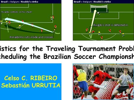 December 2003 Traveling tournament problem1/88 Heuristics for the Traveling Tournament Problem: Scheduling the Brazilian Soccer Championship Celso C. RIBEIRO.