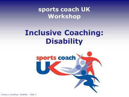 Sports coach UK Workshop Inclusive Coaching: Disability Inclusive Coaching: Disability  Slide 1.