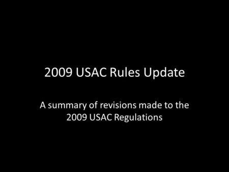 2009 USAC Rules Update A summary of revisions made to the 2009 USAC Regulations.
