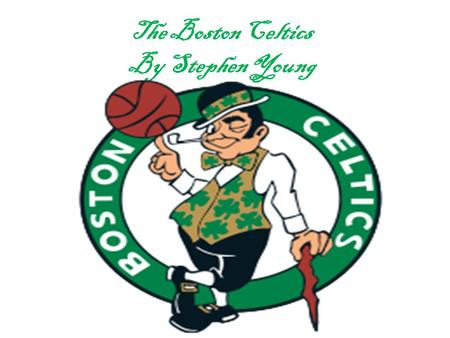 The Boston Celtics By Stephen Young. Bill Russell of the Boston Celtics. Scoring 23 points and 21 rebounds, Russell leads the his team to their 4 th straight.