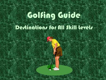 Golfing Guide Destinations for All Skill Levels. Over the Hill Lush, rolling fairways Mature trees Abundant water YardsParRatingSlope Championship 70857273.8136.