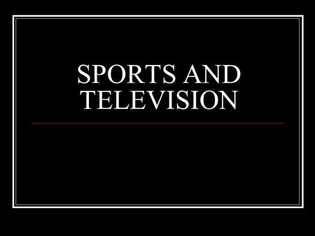 SPORTS AND TELEVISION. OVERVIEW SPORTS BROADCASTING ORIGINS SPORTS' ROLE ON TV PROGRAMMING BOXING ERA, 1946-1962 ABC NEW STRATEGIES, 1960s COLOR TV AND.