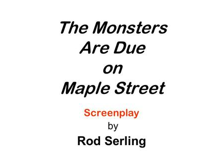 The Monsters Are Due on Maple Street Screenplay by Rod Serling.