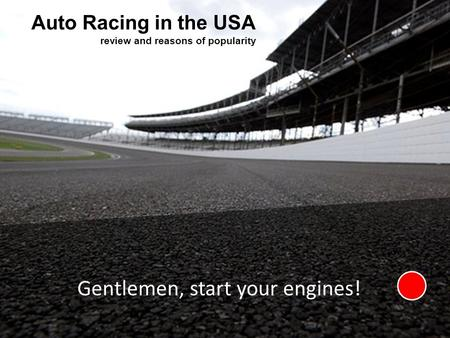 Auto Racing in the USA review and reasons of popularity Gentlemen, start your engines!