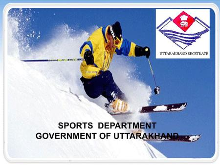 SPORTS DEPARTMENT GOVERNMENT OF UTTARAKHAND. VISION To organize departmental schemes to bring up sporting talents upto National and International level.