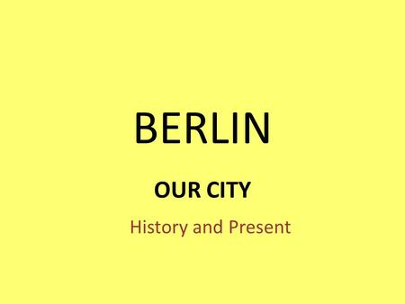 BERLIN OUR CITY History and Present. History of Berlin 12 th -13 th century 1230 The church Nikolaikirche (St. Nicholas's) is built in the area known.