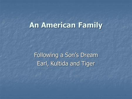 An American Family Following a Son's Dream Earl, Kultida and Tiger.