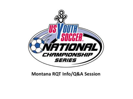 Montana RQT Info/Q&A Session. U.S.S.F Youth Affiliates.