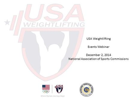USA Weightlifting Events Webinar December 2, 2014 National Association of Sports Commissions.