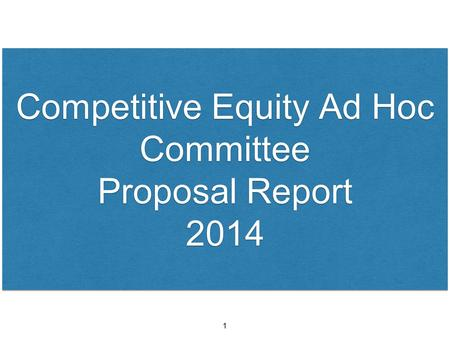 Competitive Equity Ad Hoc Committee Proposal Report 2014 Competitive Equity Ad Hoc Committee Proposal Report 2014 1.
