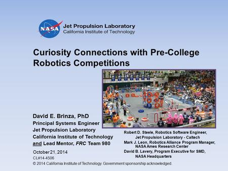 Curiosity Connections with Pre-College Robotics Competitions David E. Brinza, PhD Principal Systems Engineer Jet Propulsion Laboratory California Institute.