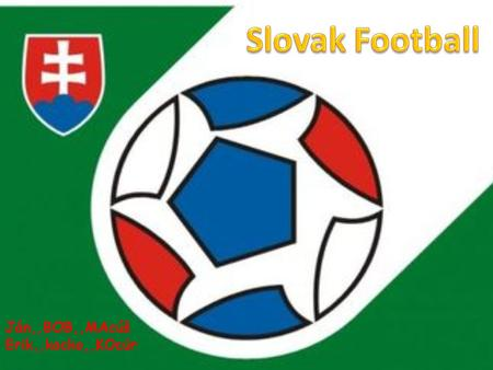 Ján,,BOB,,MAcúš Erik,,kocko,,KOcúr. Slovak Football Association Slovak Football Association (SFA) was founded in 1938. It is the largest organization.