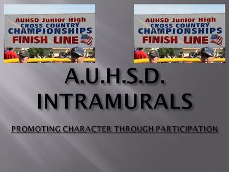 A.U.H.S.D. INTRAMURALS PROMOTING CHARACTER THROUGH PARTICIPATION.